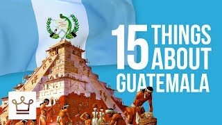 15 Things You Didn&#39t Know About Guatemala