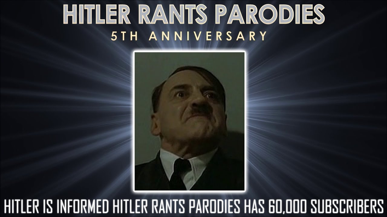 Hitler is informed Hitler Rants Parodies has 60,000 subscribers
