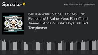 Episode #53-Author Greg Renoff and Jimmy D'Anda of Bullet Boys talk Ted Templeman