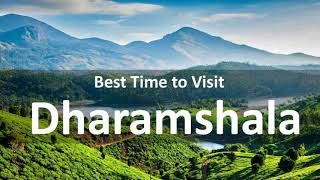 Best Time to Visit Dharamshala -Timings, Weather, Season - For Honeymoon, With Family, Friends, Wife