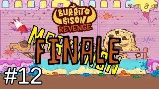 Burrito Bison Revenge:finale!!!: Ep.12