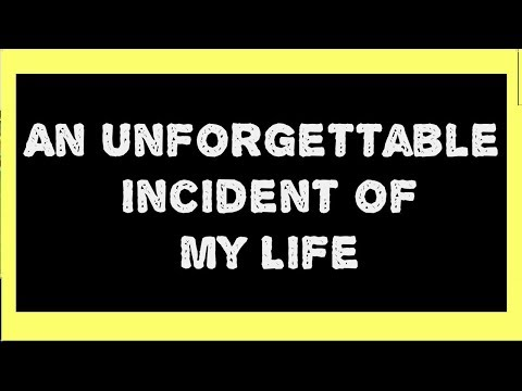 Short Essay On Unforgettable Incident Of My Life