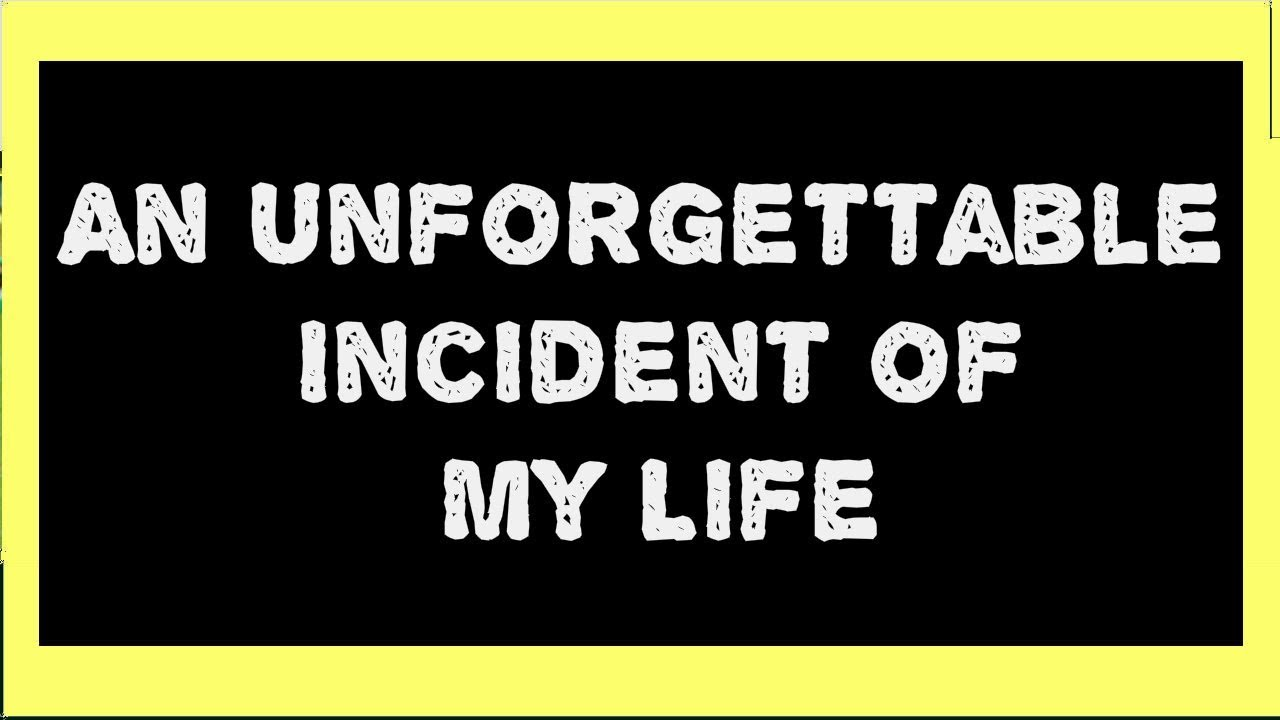 an unforgettable incident of my life  an unforgettable incident of my life