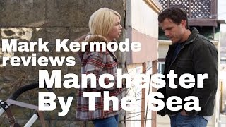 Manchester By The Sea reviewed by Mark Kermode