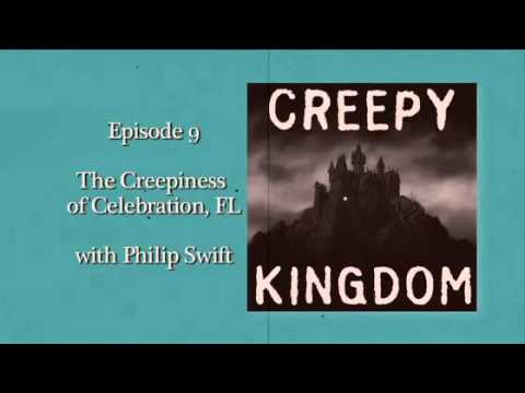 Creepy Kingdom Episode 9 - The Creepiness of Celebration, FL with Philip Swift