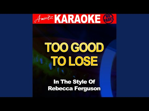 Too Good To Lose (In The Style Of Rebecca Ferguson) (Karaoke Version)