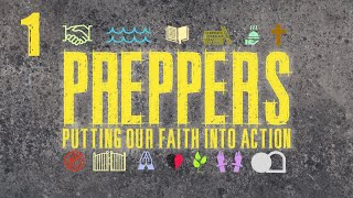 Preppers: Putting Our Faith Into Action - Week 1