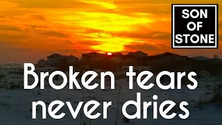 Broken tears never dries