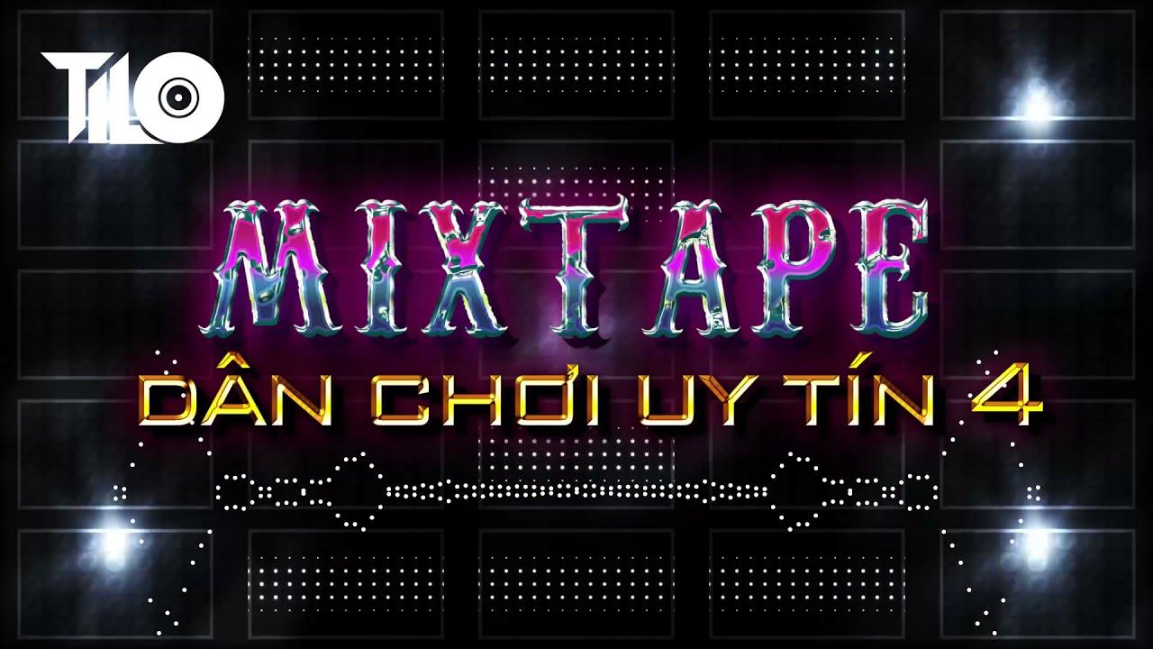 Mixtape DJ TILO Dân Chơi Uy Tín Vol 4 - Full Set Nhạc Remix Bass Căng Vỡ Loa