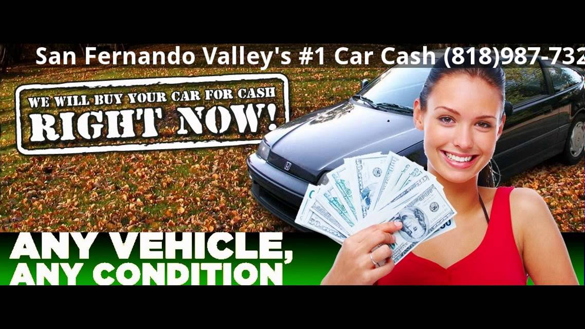 CASH FOR CARS SAN FERNANDO VALLEY 818 987 7321 . SELL MY CAR FOR ...