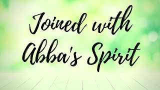 Joined with ABBA'S SPIRIT