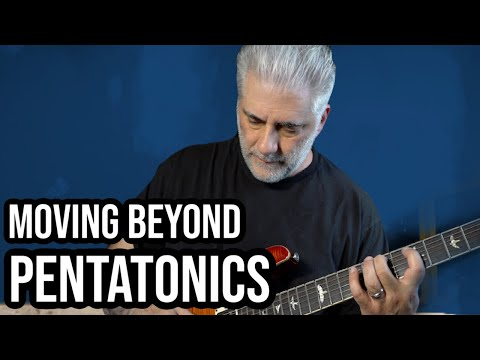 Moving BEYOND the Pentatonic Scale