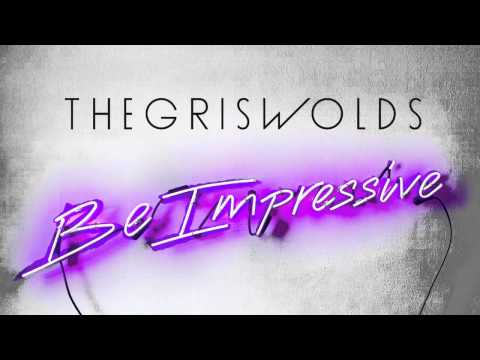 The Griswolds - Be Impressive (Audio)