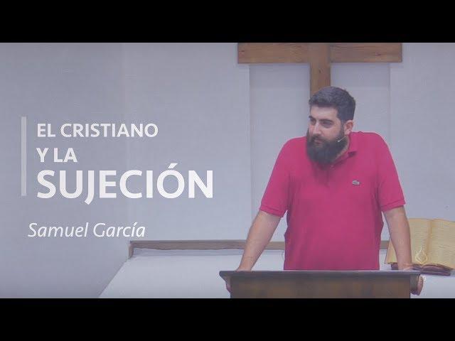 El cristiano y la sujeción - Samuel García