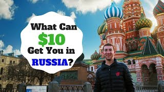 What Can $10 Get You in MOSCOW, RUSSIA?