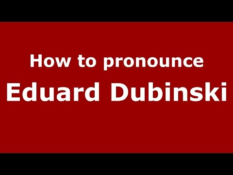 How to pronounce Eduard Dubinski (Russian/Russia)  - PronounceNames.com