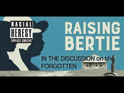 Raising Bertie and the Forgotten Forgotten Man & Woman in America