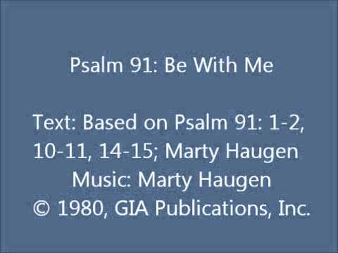 Psalm 91: Be With Me (Haugen setting)