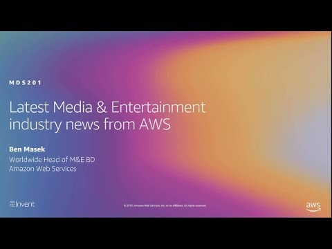 AWS re:Invent 2019: Latest Media & Entertainment industry news from AWS (MDS201)