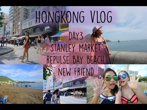 Hongkong Vlog Day3 : Stanley market, Repulse bay beach, New friend