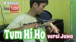 TUM HI HO versi Jawa by RChan