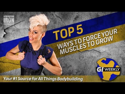 Top 5 Ways To Force Muscle Growth | Generation Iron