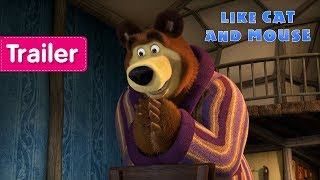 Masha and the Bear - Like Cat And Mouse  (Trailer)