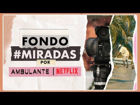 Netflix y Ambulante crean el Fondo #Miradas