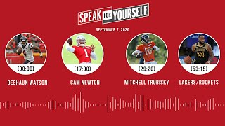 Deshaun Watson, Cam Newton, Mitchell Trubisky, Lakers (9.7.20) | SPEAK FOR YOURSELF Audio Podcast
