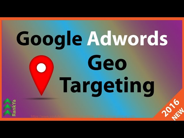 Google Adwords Geographic Ad Targeting