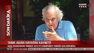 Tarık Akan'ın Habertürk'e verdiği son röportajı