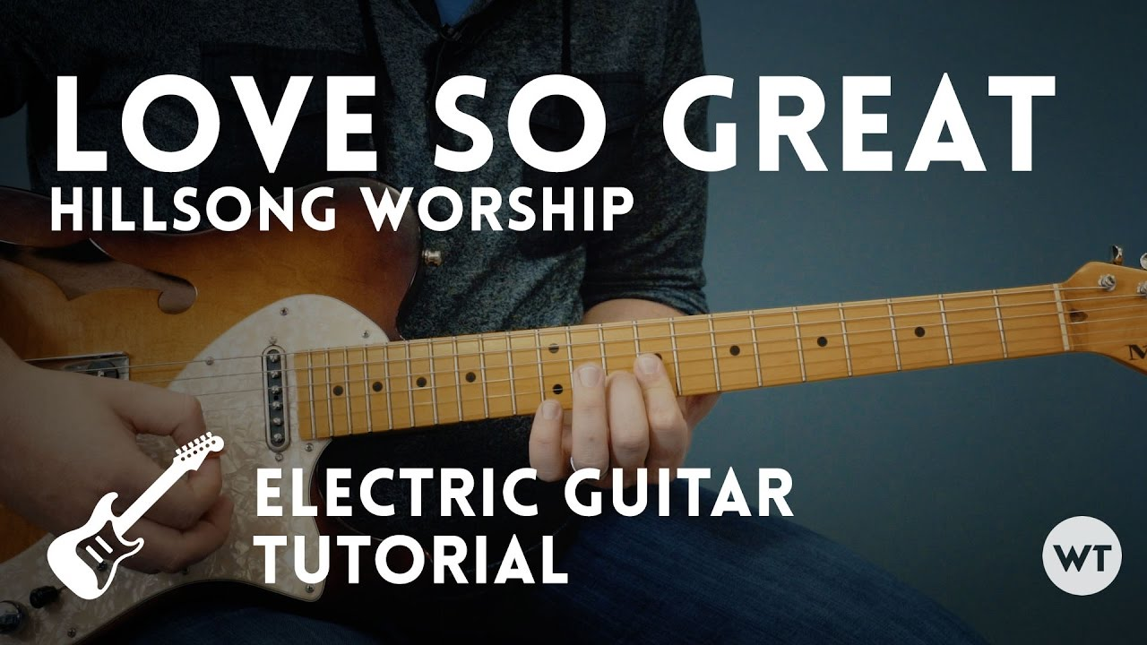 Love So Great - Hillsong - Electric Guitar Tutorial