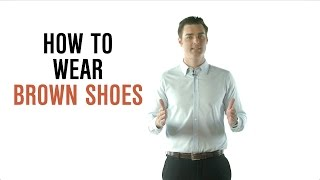 Dress Smarter: How to Wear Brown Shoes