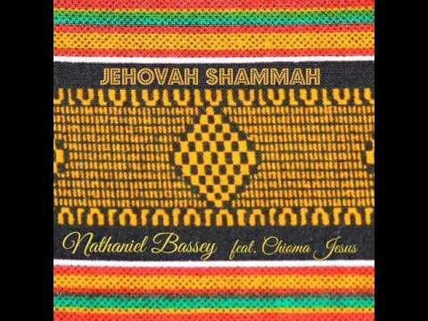 Nathaniel Bassey   Jehovah Shammah ft  Chioma Jesus + Lyrics