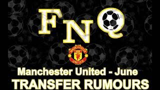 FNQ - Football News Quickly - Manchester United Transfer Rumours -June 2016