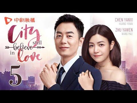 City Still Believe in Love - Episode 05(English sub) [Zhu Yawen, Chen Yanxi]
