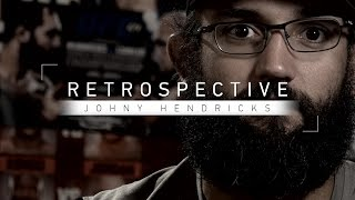 Retrospective: Johny Hendricks - Full Episode