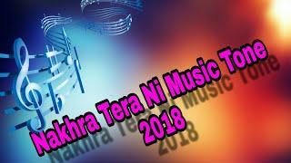 Nakhra Tera Ni Music Tone New 2018
