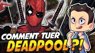 COMMENT TUER DEADPOOL ??!!
