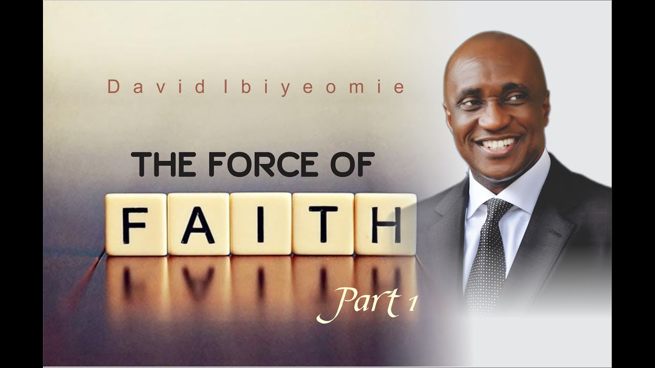 DAVID IBIYEOMIE - THE FORCE OF FAITH PART 1