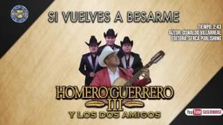 Homero Guerrero III y Los Dos Amigos - Si Vuelves A Besarme ( Audio Oficial )