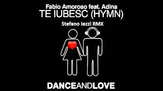 Fabio Amoroso feat Adina - Te Iubesc (Stefano Iezzi RMX).mpg