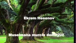 Ekrem Hesenov Muselmanlara Murcie Demeyin