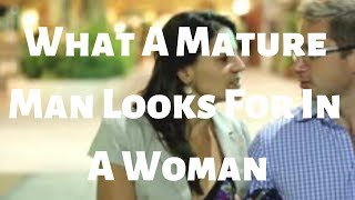 What A Mature Man Looks For In A Woman