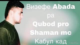 Визефи Abadara  Qubod pro Shaman mc Кабул кад