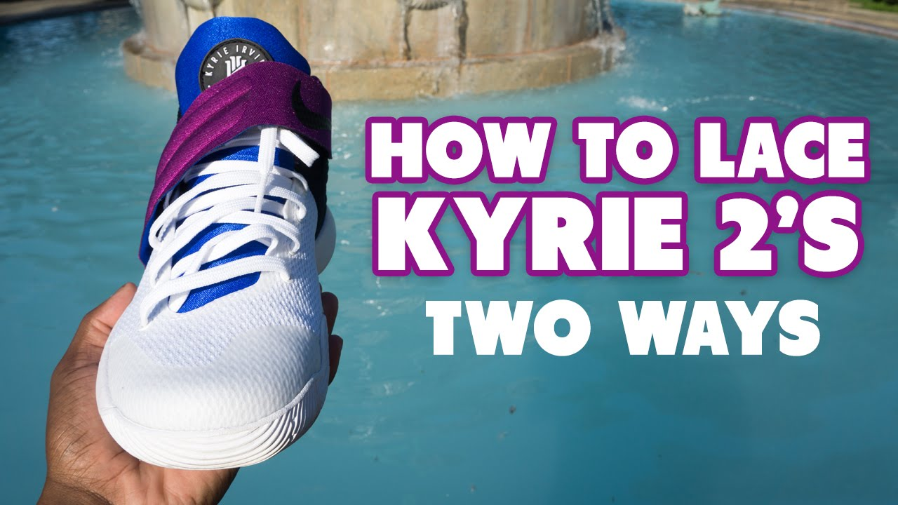 f517216ae14f3 How To Lace Kyrie 2 (TUTORIAL) + On Foot - YouTube