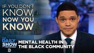 f You Don't Know Now You Know Mental Health Stigma in the Black Community  The Daily Show