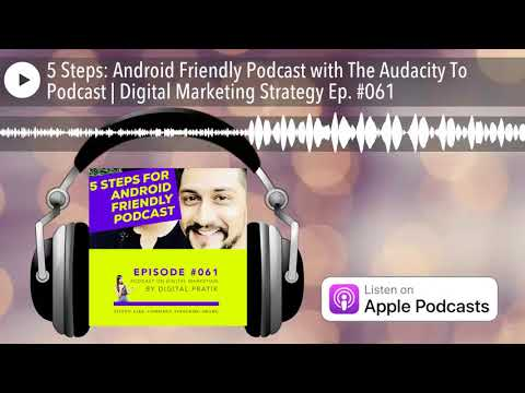 5 Steps: Android Friendly Podcast with The Audacity To Podcast | Digital Marketing Strategy Ep. #061