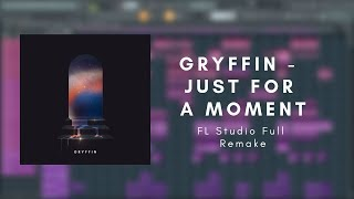 Gryffin - Just For A Moment ft. Iselin (FL Studio Full Remake)