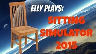 Elly Plays: SITTING SIMULATOR 2015 | DUBSTEP MODE